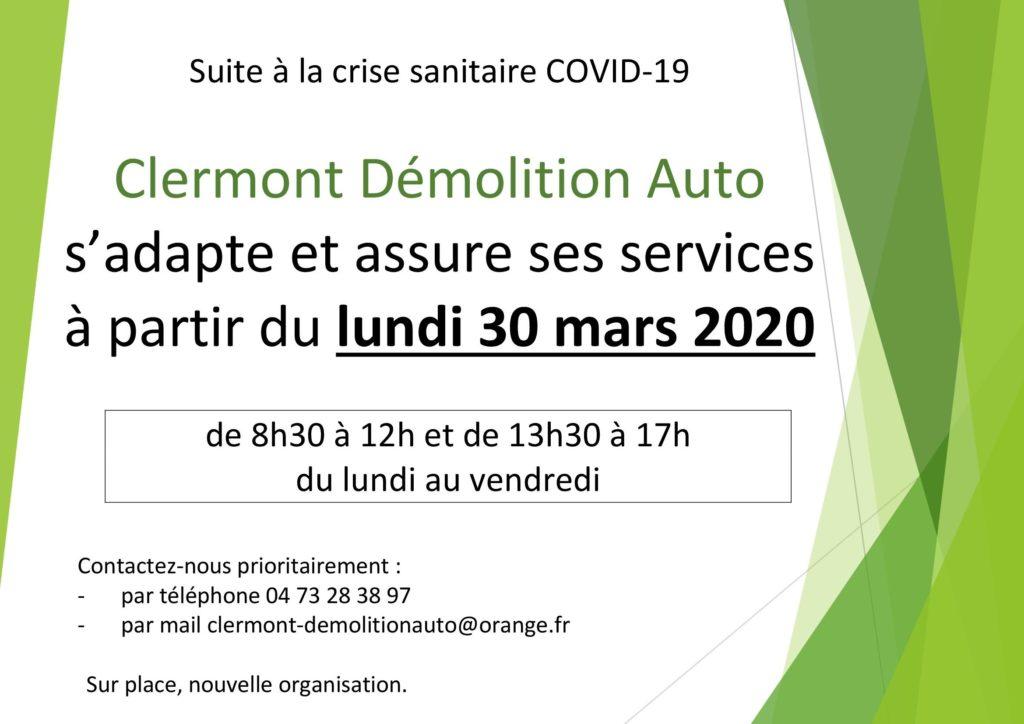 Suite à la crise sanitaire COVID-19  Clermont Démolition Auto s'adapte et assure ses services à partir du lundi 30 mars 2020  de 8h30 à 12h et de 13h30 à 17h du lundi au vendredi  Contactez-nous prioritairement :  -par téléphone 04 73 28 38 97  -par mail clermont-demolitionauto@orange.fr  Sur place, nouvelle organisation.